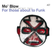 Mo´blow - For Those About To Funk - (CD) EDEL GERMANY GMBH